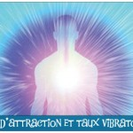 Loi d'attraction ou comment faire monter son taux vibratoire